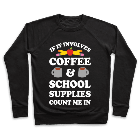 If It Involves Coffee And School Supplies Count Me In Teacher Pullover