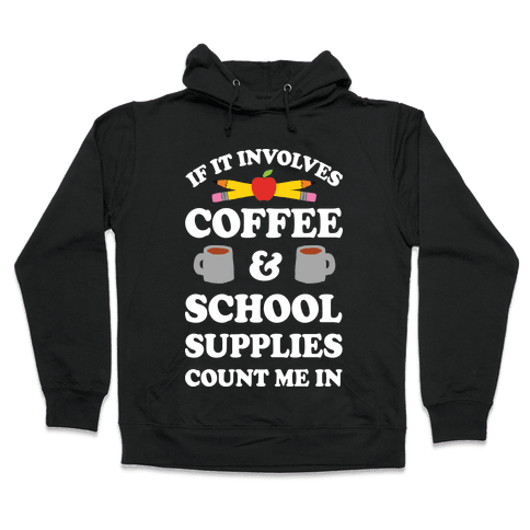 If It Involves Coffee And School Supplies Count Me In Teacher Hooded Sweatshirt