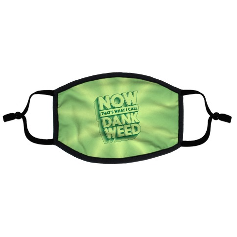 Now THAT'S What I Call Dank Weed Flat Face Mask