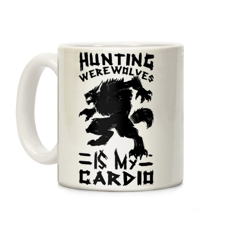 Hunting Werewolves Is My Cardio Coffee Mug