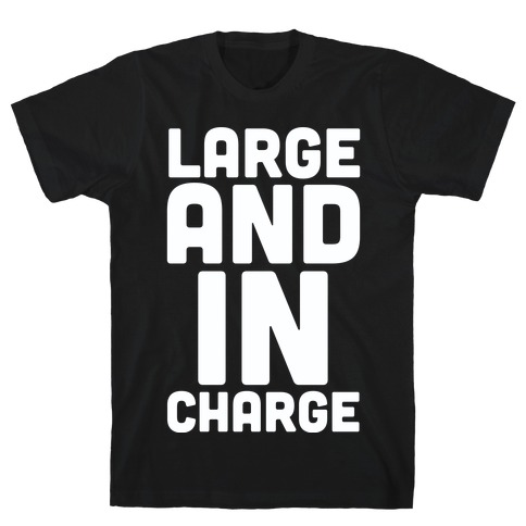 Large and In Charge T-Shirt