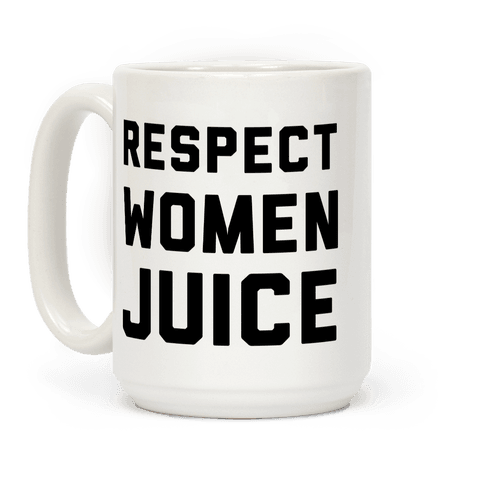 Respect Women Juice Coffee Mug