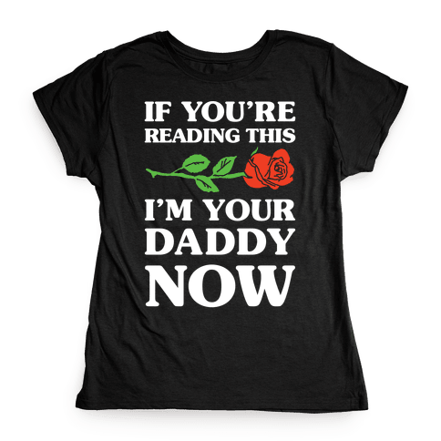 I'm Your Daddy Now Womens T-Shirt