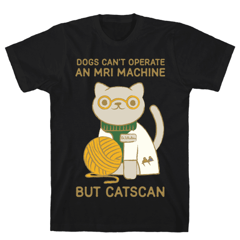 Dogs Can't Operate an MRI Machine Mens/Unisex T-Shirt
