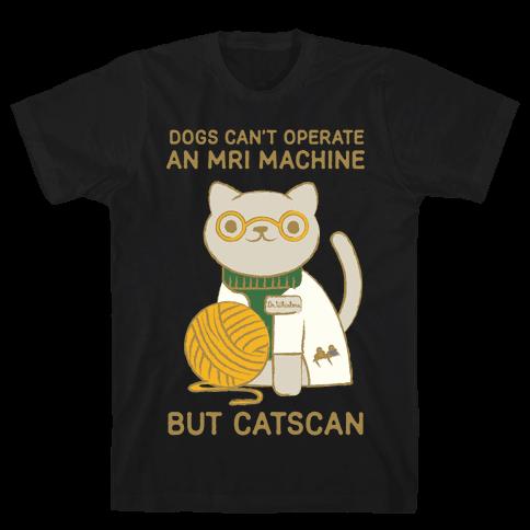 Dogs Can't Operate an MRI Machine Mens T-Shirt