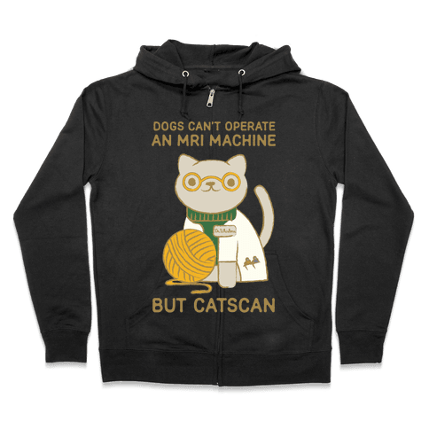 Dogs Can't Operate an MRI Machine Zip Hoodie