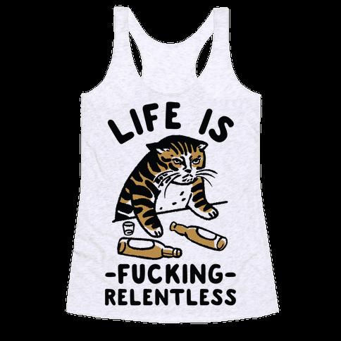Life is F***ing Relentless Cat Racerback Tank Top