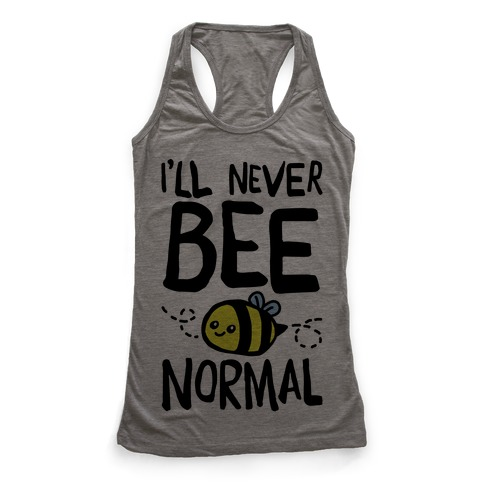 I'll Never Bee Normal Racerback Tank Top