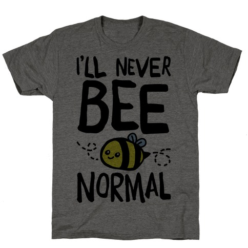 I'll Never Bee Normal T-Shirt