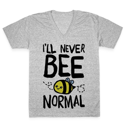 I'll Never Bee Normal V-Neck Tee Shirt