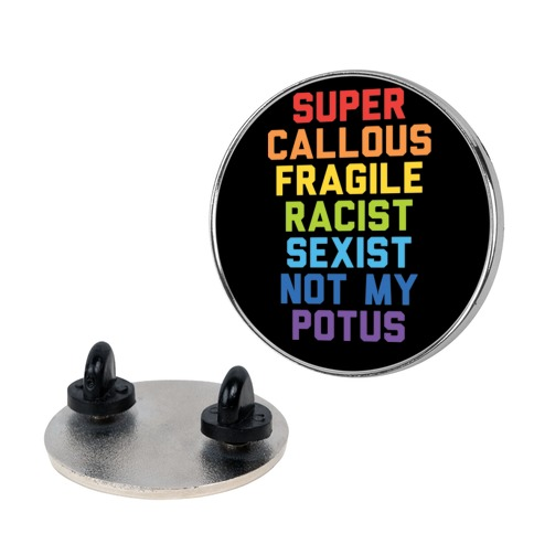 Super Callous Fragile Racist Sexist Not My Potus Pin