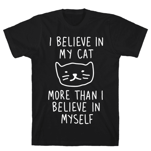 I Believe In My Cat More Than I Believe In Myself Mens T-Shirt