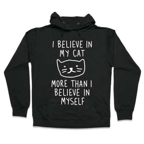 I Believe In My Cat More Than I Believe In Myself Hooded Sweatshirt