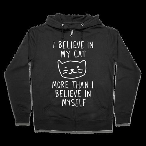 I Believe In My Cat More Than I Believe In Myself Zip Hoodie