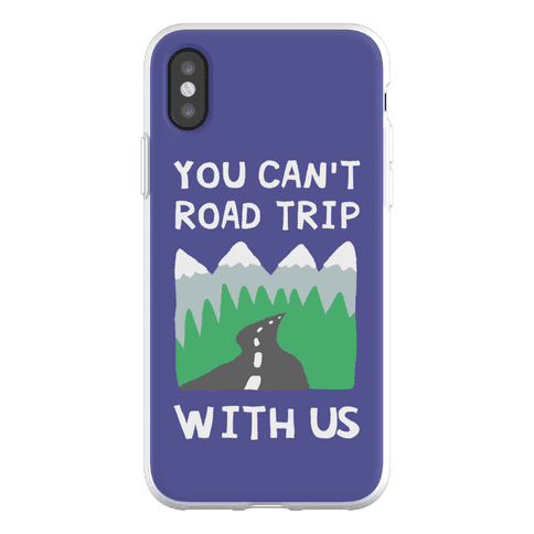 You Can't Road Trip With Us Phone Flexi-Case