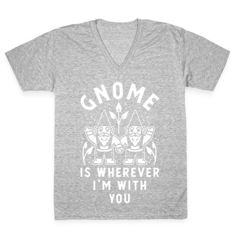 Gnome is Wherever I'm with You V-Neck Tee Shirt