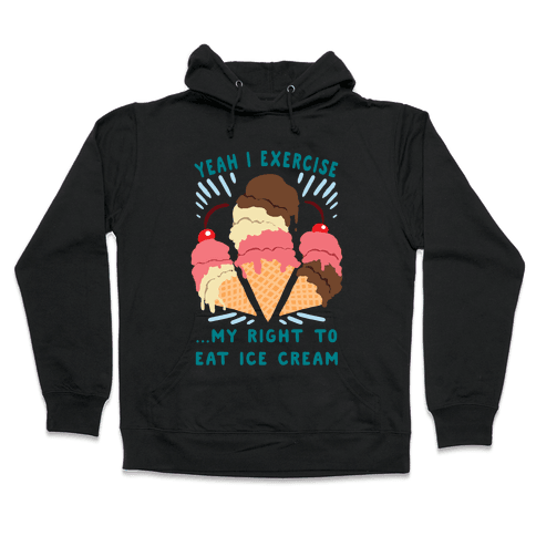 Exercising my right to eat ice cream Hooded Sweatshirt