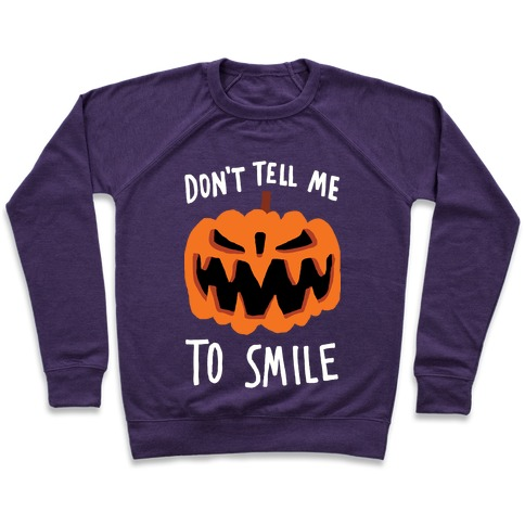 Don't Tell Me To Smile Pumpkin Pullover