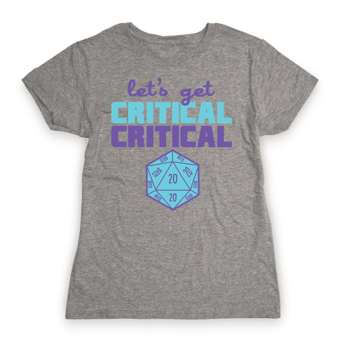 Let's Get Critical Dice Womens T-Shirt