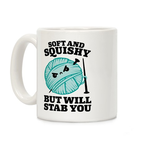 Soft and Squishy But Will Stab You Coffee Mug