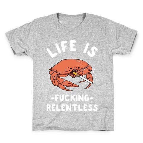 Life is F***ing Relentless Kids T-Shirt