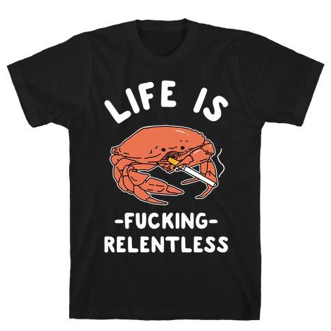Life is F***ing Relentless T-Shirt