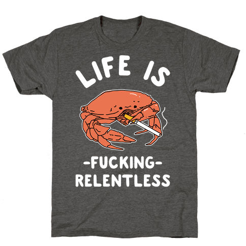 Life is F***ing Relentless Mens/Unisex T-Shirt