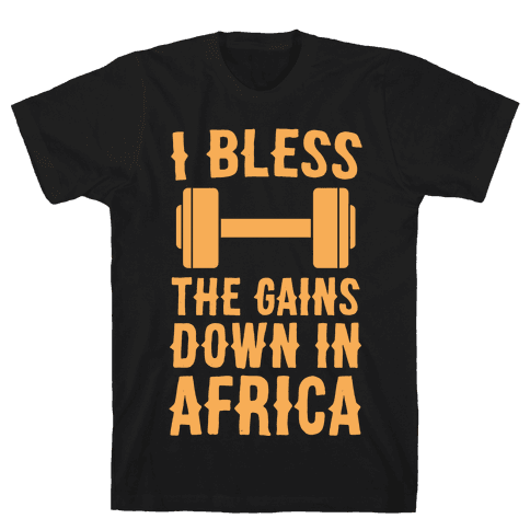 I Bless the Gains Down in Africa Mens T-Shirt