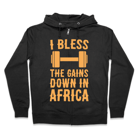 I Bless the Gains Down in Africa Zip Hoodie