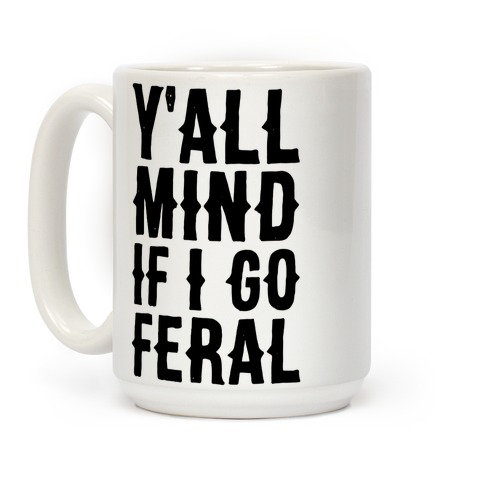 Y'all Mind if I Go Feral Coffee Mug