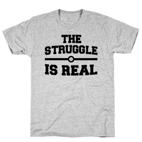 The Struggle Is Real Mens T-Shirt