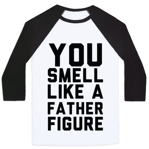 You Smell Like a Father Figure Baseball Tee
