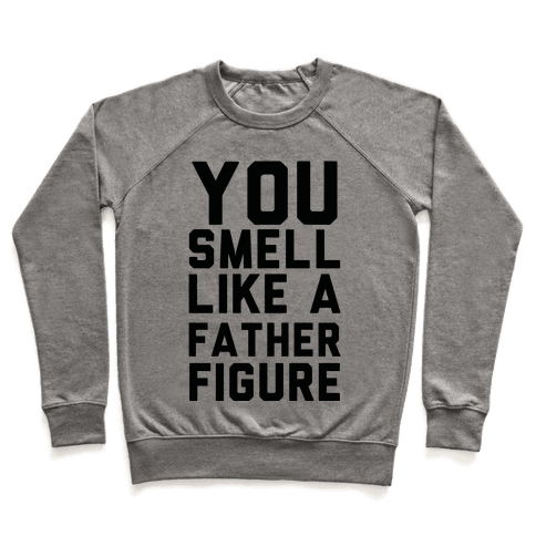 You Smell Like a Father Figure Pullover
