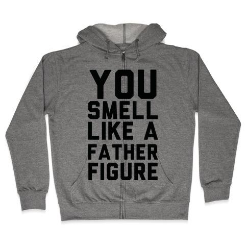 You Smell Like a Father Figure Zip Hoodie