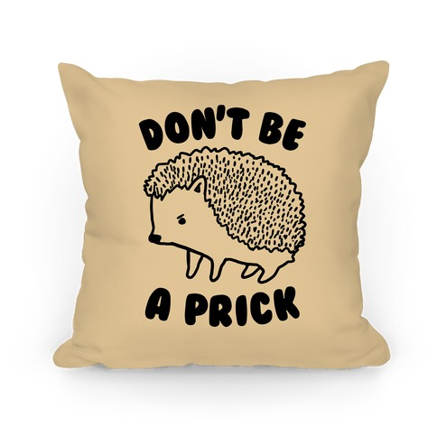 Don't Be A Prick Pillow