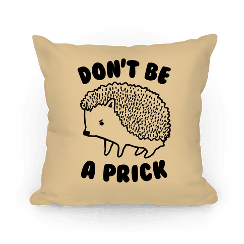 Don't Be A Prick Pillow