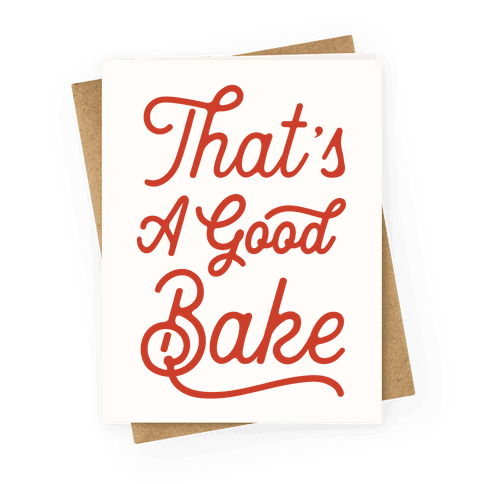 That's a Good Bake Greeting Card