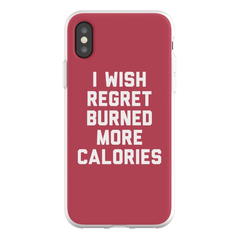I Wish Regret Burned More Calories Phone Flexi-Case