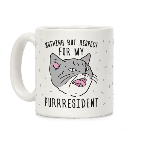 Nothing But Respect For MY Purrresident Coffee Mug