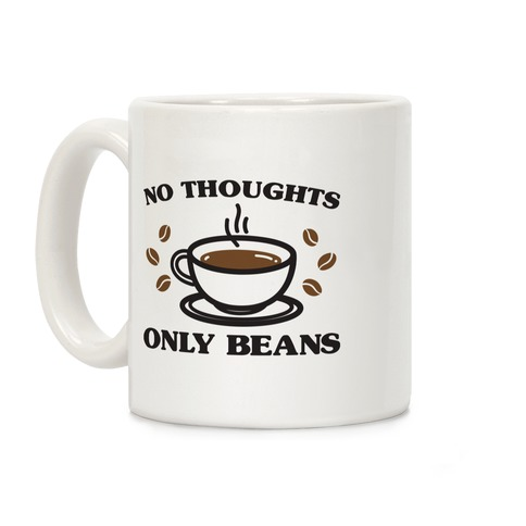 No Thoughts Only Beans Coffee Mug
