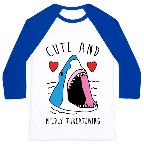 Cute And Mildly Threatening  Baseball Tee