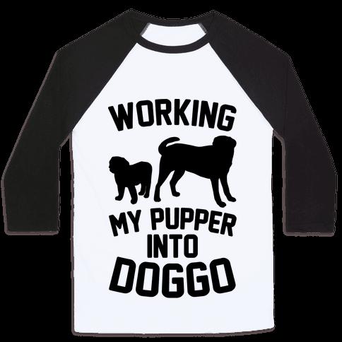Working My Pupper Into Doggo  Baseball Tee