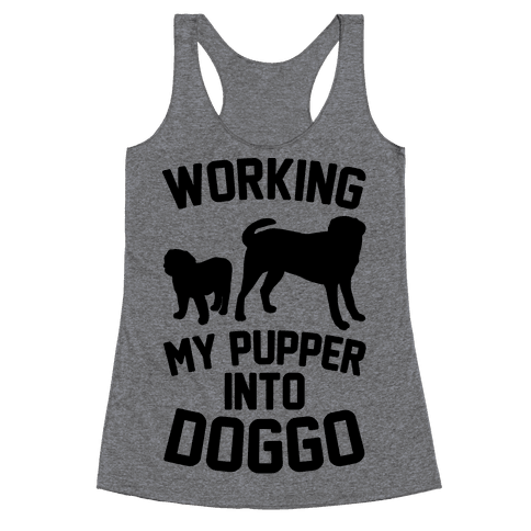 Working My Pupper Into Doggo  Racerback Tank Top