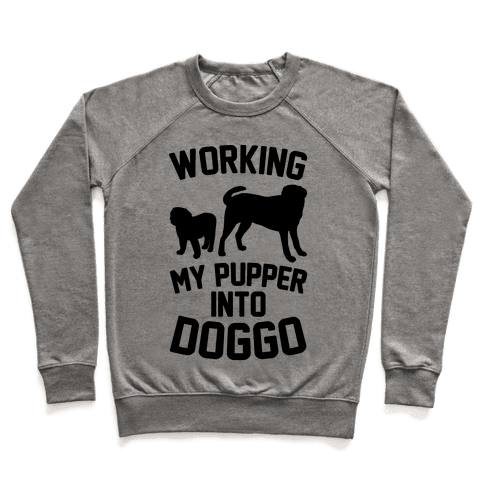 Working My Pupper Into Doggo  Pullover
