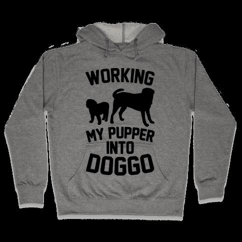 Working My Pupper Into Doggo  Hooded Sweatshirt