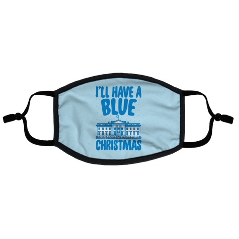 I'll Have A Blue Christmas Political Parody Flat Face Mask