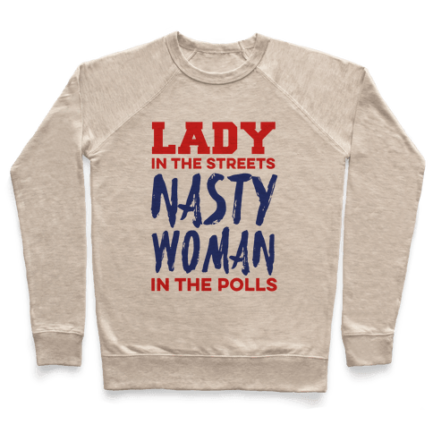 Lady in the Streets Nasty Woman in the Polls Pullover