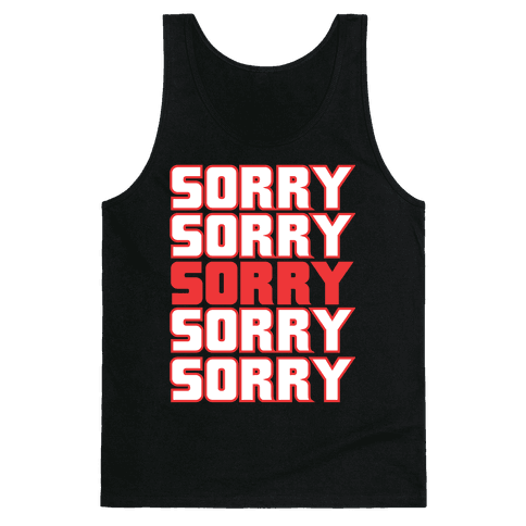 Sorry Sorry Sorry Tank Top