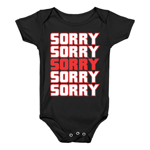 Sorry Sorry Sorry Baby Onesy