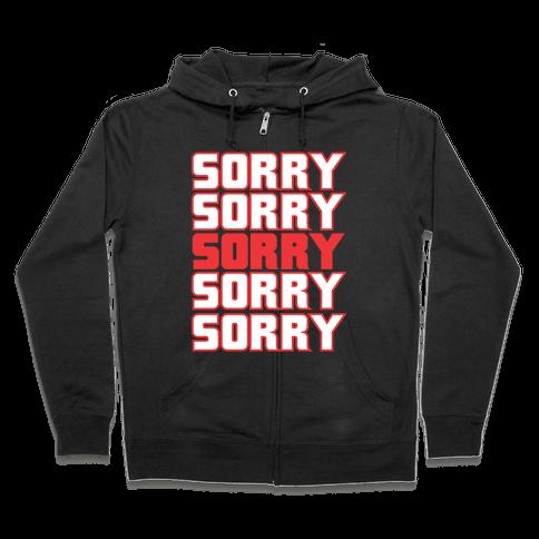 Sorry Sorry Sorry Zip Hoodie